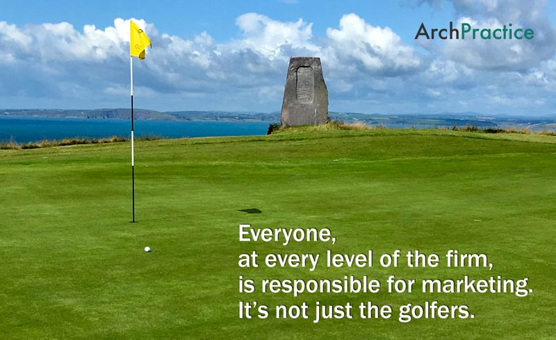 Everyone, at every level of the firm,  is responsible for marketing. It's not just the golfers.